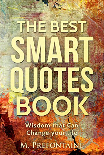 The Best Smart Quotes Book: Wisdom That Can Change Your Life