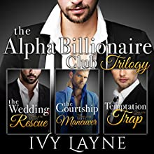 The Alpha Billionaire Club Trilogy: The Wedding Rescue, The Courtship Maneuver, & The Temptation Trap Audiobook by Ivy Layne Narrated by Madison Coyle
