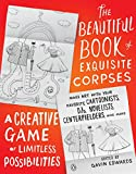The Beautiful Book of Exquisite Corpses: A Creative Game of Limitless Possibilities