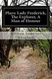 Plays: Lady Frederick, the Explorer, a Man of Honour, W. Somerset Maugham, 1500291994
