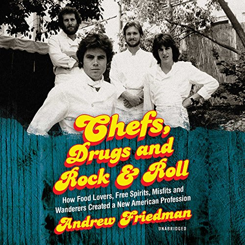 Chefs, Drugs and Rock & Roll: How Food Lovers, Free Spirits, Misfits and Wanderers Created a New American Profession; Library Edition by Blackstone Pub