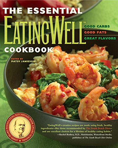 The Essential Eating Well Cookbook: Good Carbs, Good Fats, Great Flavors