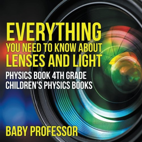 Everything You Need to Know About Lenses and Light - Physics Book 4th Grade  Children's Physics Books PDF