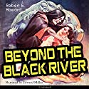 Beyond the Black River Audiobook by Robert E. Howard Narrated by Edward Miller