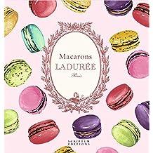 Macarons: the Recipes: By Laduree