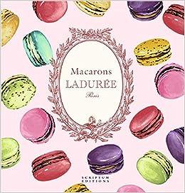 Macarons: The Recipes: by Ladurée: Amazon co uk: Ladurée