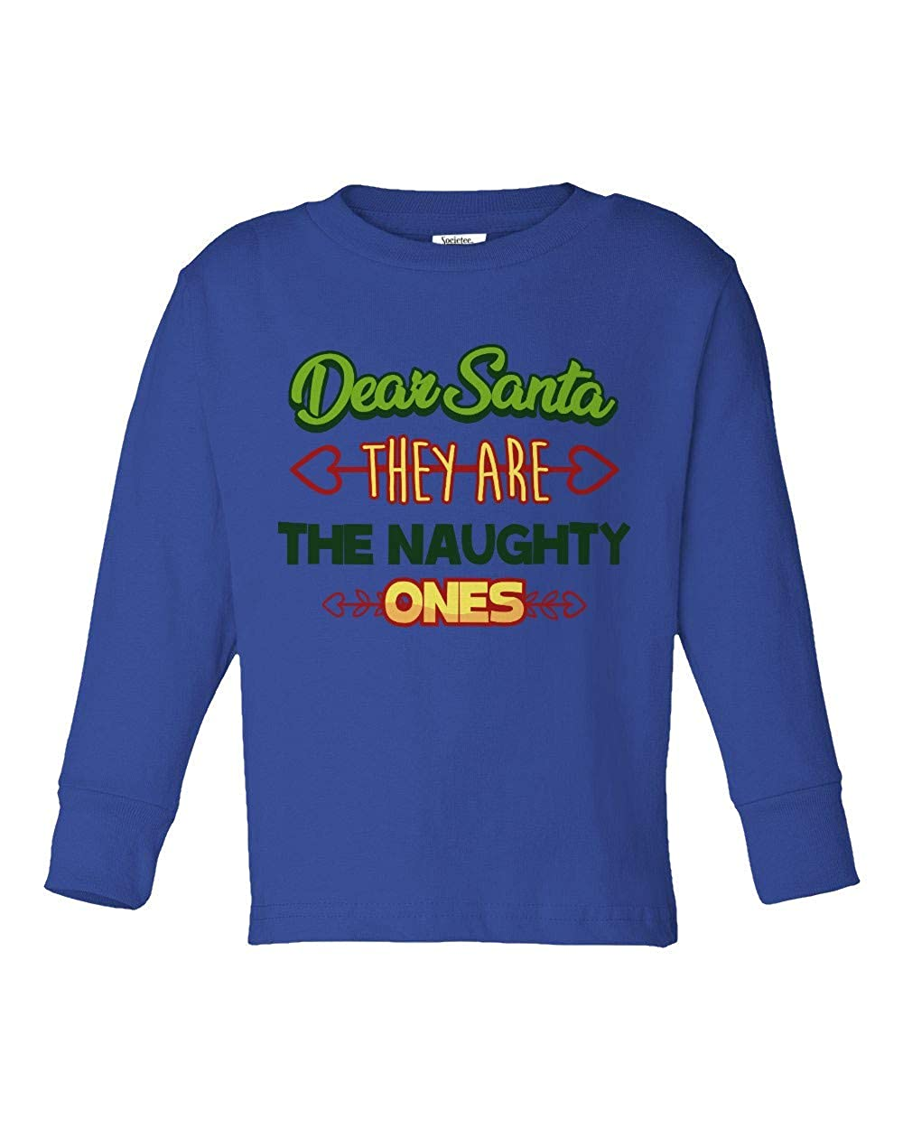 Societee Dear Santa Theyre The Naughty Ones Girls Boys Toddler Long Sleeve T-Shirt