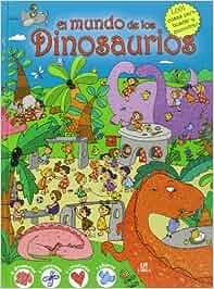 El Mundo de los Dinosaurios: 1001 Cosas para Buscar y