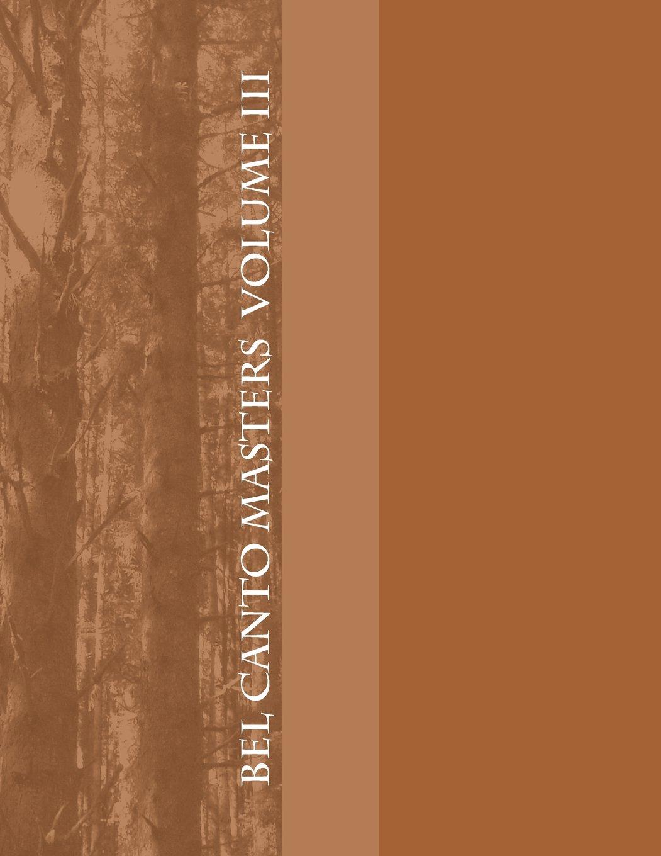Bel Canto Masters Volume III (Contralto or Mezzo-Soprano) (Volume 3) (Italian Edition) PDF Text fb2 book