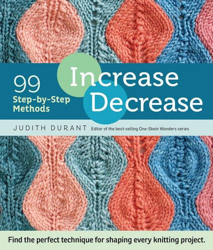 Knit Step (Increase, Decrease: 99 Step-by-Step Methods; Find the Perfect Technique for Shaping Every Knitting Project)