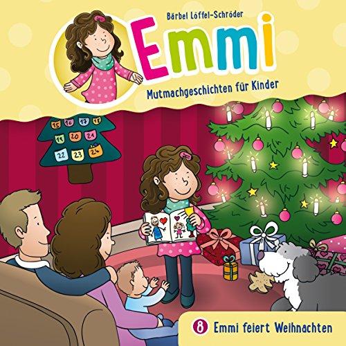 Emmi feiert Weihanchten (Emmi - Mutmachgeschichten für Kinder 8)