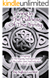 Living In The Fullness Of The Trinity: Delighting in the Majesty and Supremacy of the Father, Son, and Holy Spirit