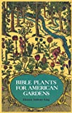 Bible Plants for American Gardens, Eleanor A. King, 0486231887
