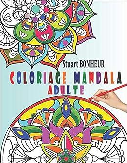 Amazon Fr Coloriage Mandala Adulte Livre De Coloriage Mandalas Anti Stress Adulte 40 Mandalas Mystere A Colorier Adulte Pour Apaiser L Ame Et Soulager Le Zen Cahier De Coloriage Mandala Adulte