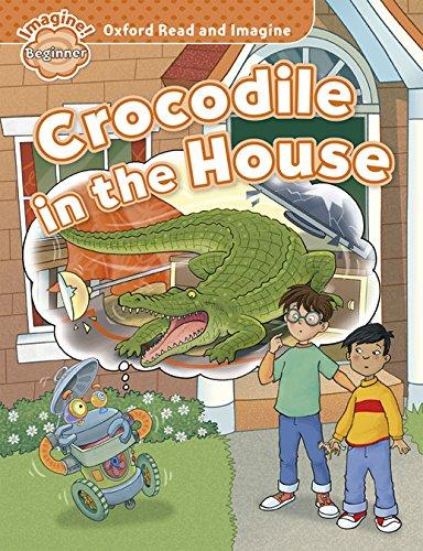 Oxford Read & Imagine: Beginner: Crocodile in the House PDF ePub ebook
