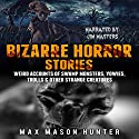 Bizarre Horror Stories: Weird Accounts of Swamp Monsters, Yowies, Trolls & Other Strange Creatures Audiobook by Max Mason Hunter Narrated by Jim Masters