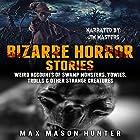 Bizarre Horror Stories: Weird Accounts of Swamp Monsters, Yowies, Trolls & Other Strange Creatures Hörbuch von Max Mason Hunter Gesprochen von: Jim Masters