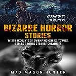 Bizarre Horror Stories: Weird Accounts of Swamp Monsters, Yowies, Trolls & Other Strange Creatures   Max Mason Hunter