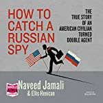How to Catch a Russian Spy | Naveed Jamali,Ellis Henican