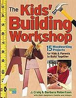 The Kids' Building Workshop: 15 Woodworking