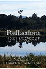 Reflections: An anthology by the Christchurch Writers' Guild Kindle Edition