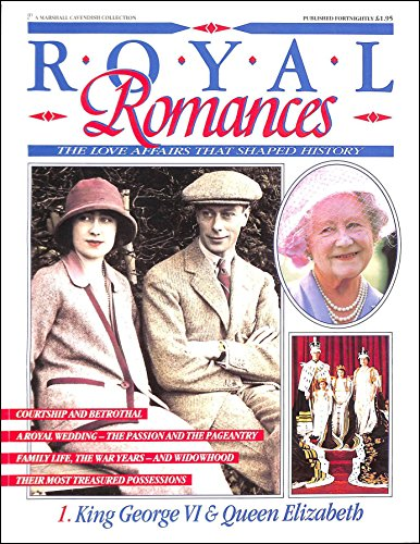 Royal Romances. King George VI and Queen Elizabeth. 1. The Love Affair That Shaped ()