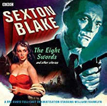 Sexton Blake: The Eight Swords & Other Stories Radio/TV Program by Donald Stewart Narrated by  full cast, William Franklyn, David Gregory, Heather Chasen