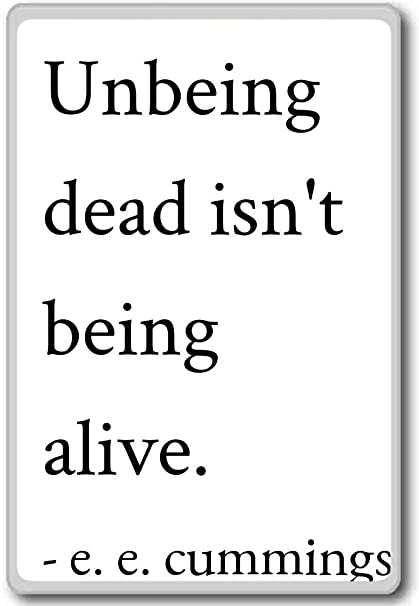 Amazoncom Unbeing Dead Isnt Being Alive E E Cummings Quotes