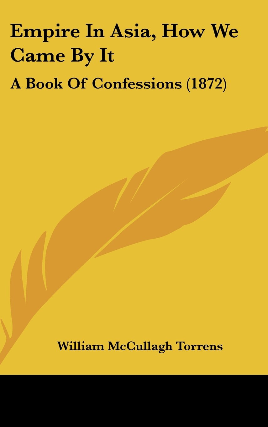 Read Online Empire In Asia, How We Came By It: A Book Of Confessions (1872) pdf