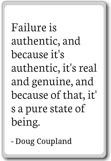 Failure Is Authentic And Because Its Authen Doug Coupland