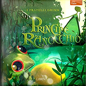 Il principe ranocchio [The Frog Prince] Audiobook