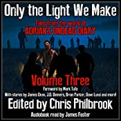 Only the Light We Make: Tales from the World of Adrian's Undead Diary, Book 3 | Shannon Walters, C. A. Hoaks, Phillip Tomasso, Christopher MacDonald, James Dean, Jay Wilburn, J. D. Demers, Josh Green, James Pyne
