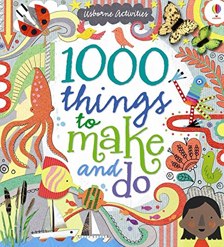 1000 Things to Make and Do. Fiona Watt, Illustrated by Erica Harrison ... [Et Al.] (Art Ideas)