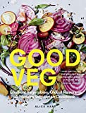 Good Veg: Ebullient Vegetables, Global Flavors-A Modern Vegetarian Cookbook