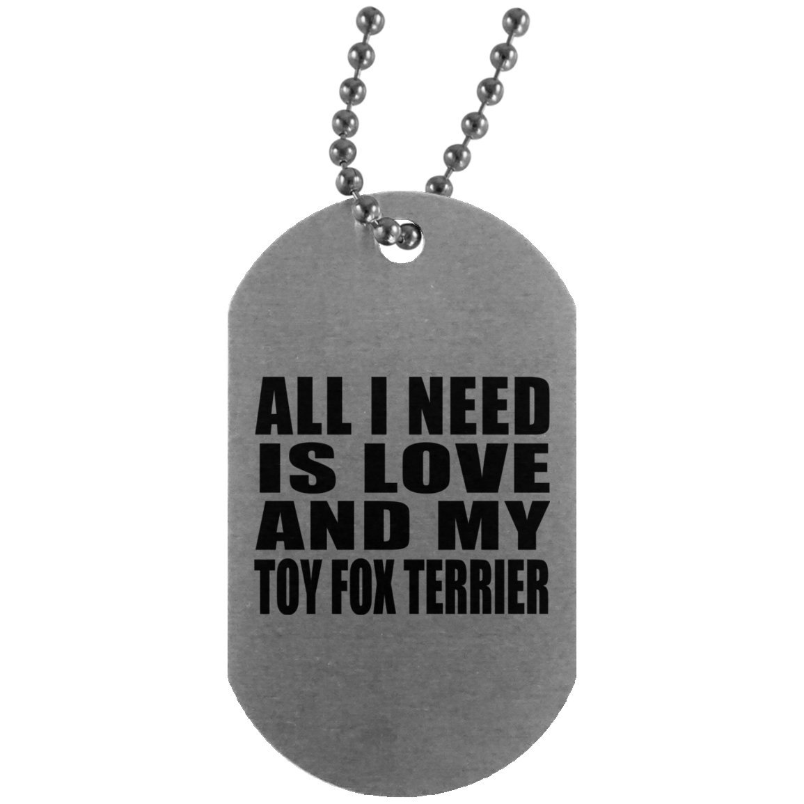 Designsify Dog Lover Dog Tag, All I Need Is Love And My Toy Fox Terrier - Military Dog Tag, Aluminum ID Tag Necklace, Best Gift for Dog Owner, Pet Lover, Family, Friend, Birthday, Holiday