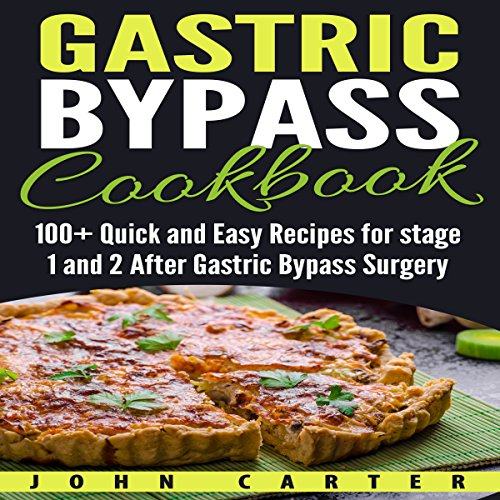 Gastric Bypass Cookbook: 100+ Quick and Easy Recipes for Stage 1 and 2 After Gastric Bypass Surgery by John Carter
