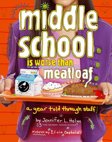 Middle School Is Worse Than Meatloaf: A Year Told Through Stuff