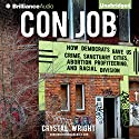 Con Job: How Democrats Gave Us Crime, Sanctuary Cities, Abortion Profiteering, and Racial Division Audiobook by Crystal Wright Narrated by Crystal Wright
