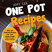 One Pot Recipes: Easy and Delicious Recipes For Your Whole Family (Electric Pressure Cooker Cookbook)