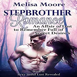Stepbrother Romance: An Affair of Lust to Remember Full of Secret Desires
