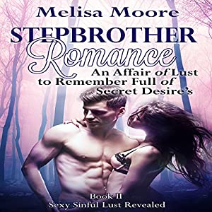 Stepbrother Romance: An Affair of Lust to Remember Full of Secret Desires Audiobook