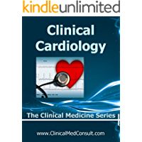 Clinical Cardiology - 2018 (The Clinical Medicine Series Book 18)