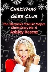 Christmas Glee Club: The Chronicles of Music Majors, Short Story No. 6 Kindle Edition
