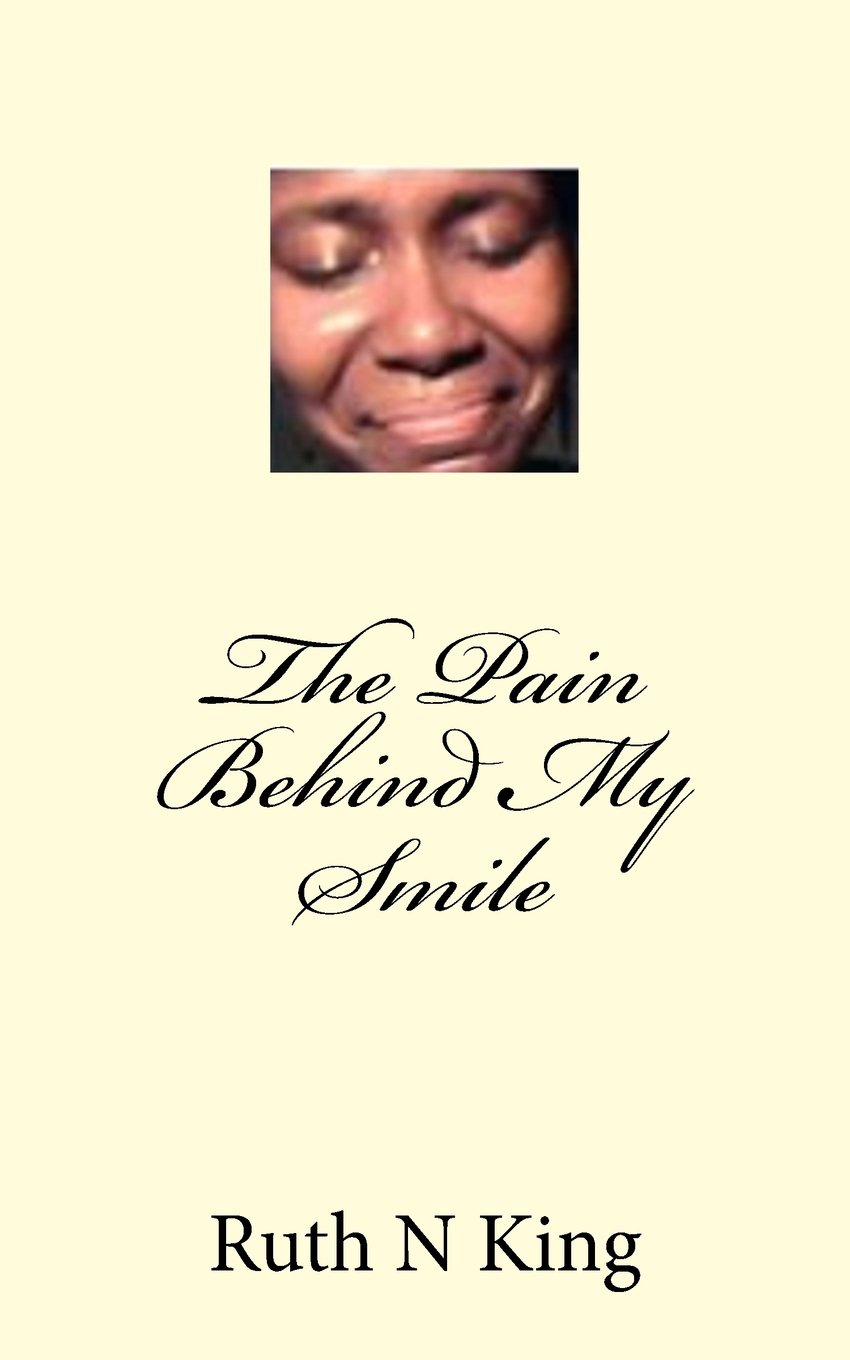 the pain behind my smile ruth n king 9781492762225 amazon com books