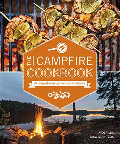 The Campfire Cookbook: 80 Imaginative Recipes for Cooking Outdoors by Viola Lex, Nico Stanitzok