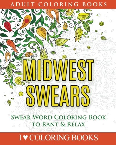 Read Online Midwest Swears: Swear Word Adult Coloring Book to Rant & Relax (Humorous Coloring Books for Grown Ups) (Volume 3) pdf