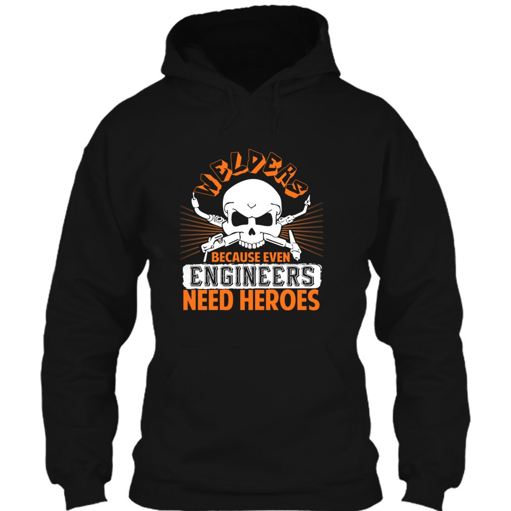 Crazy Fan Store Welders T Shirt, Because Even Need Engineers T Shirt