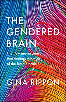 The Gendered Brain: The New Neuroscience That Shatters The Myth Of The Female Brain por Gina Rippon