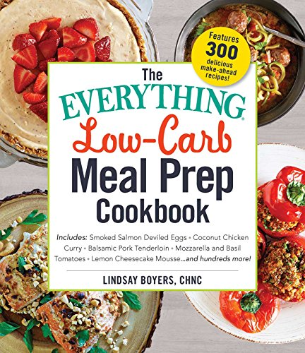 The Everything Low-Carb Meal Prep Cookbook: Includes: •Smoked Salmon Deviled Eggs •Coconut Chicken Curry •Balsamic Pork Tenderloin •Mozzarella and ... •Lemon Cheesecake Mousse …and hundreds (Lemon Mousse Recipe)