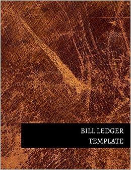 Bill Ledger Template Journals For All 9781520922942 Amazon Com Books